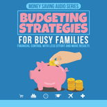 BudgetStrategBusyFam mrr Budgeting Strategies For Busy Families