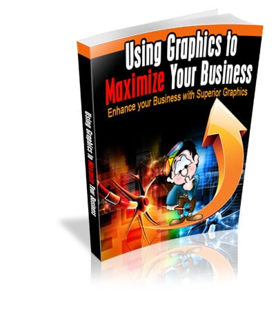 Using Graphics To Maximize Your Business Using Graphics To Maximize Your Business