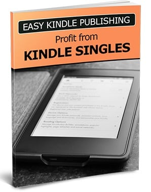 Easy Kindle Publishing Profit From Kindle Singles Easy Kindle Publishing Profit From Kindle Singles