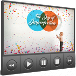 JoyOfImperfectionVIDS mrrg The Joy Of Imperfection Video Upgrade