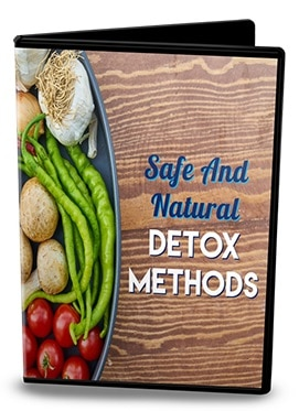Safe and Natural Detox Methods Safe and Natural Detox Methods