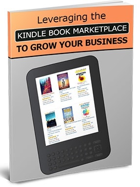 Leveraging The Kindle Book Marketplace To Grow Your Business Leveraging The Kindle Book Marketplace To Grow Your Business