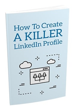 How To Create a Killer LinkedIn Profile How To Create a Killer LinkedIn Profile