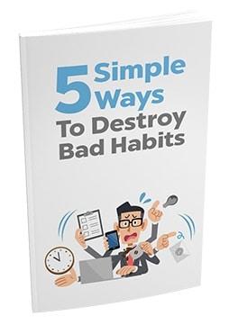 5 Simple Ways to Destroy Bad Habits 5 Simple Ways to Destroy Bad Habits