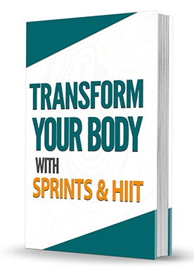 Transform Your Body With Sprints and HIIT Transform Your Body With Sprints and HIIT