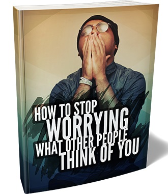 How To Stop Worrying What Other People Think of You How To Stop Worrying What Other People Think of You