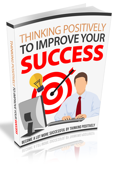 ThinkPosiImproveSuccess rr Thinking Positively to Improve Your Success