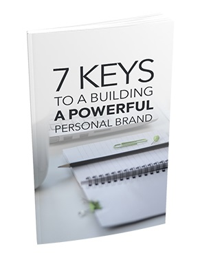 7 Keys To a Building a Powerful Personal Brand 7 Keys To a Building a Powerful Personal Brand
