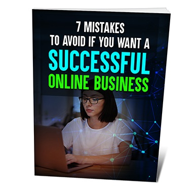 7 Mistakes To Avoid If You Want a Successful Online Business 7 Mistakes To Avoid If You Want a Successful Online Business