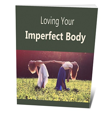 Loving Your Imperfect Body Loving Your Imperfect Body