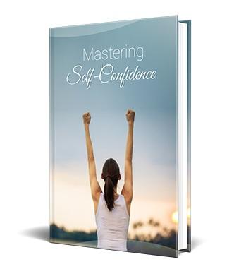 Mastering Self Confidence Mastering Self Confidence