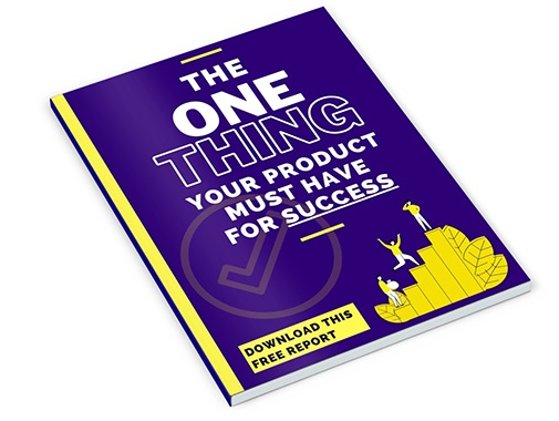 The One Thing Your Product Must Have For Success The One Thing Your Product Must Have For Success
