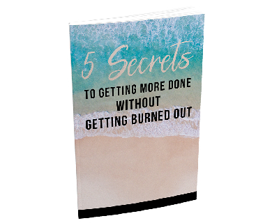 5ScrtsMreDone mrr 5 Secrets To Getting More Done Without Burning Out